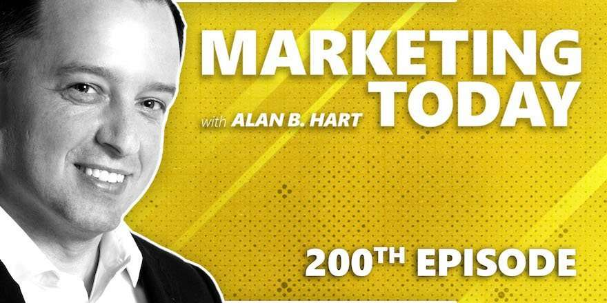 Marketing Today with Alan Hart - 200 Episodes